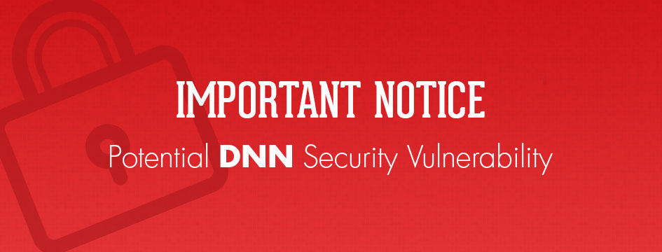 If you're a DNN user, your site could be vulnerable to hackers