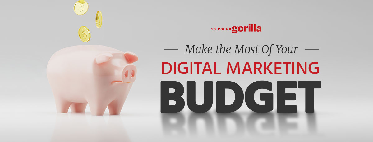 Make the Most of Your Digital Marketing Budget
